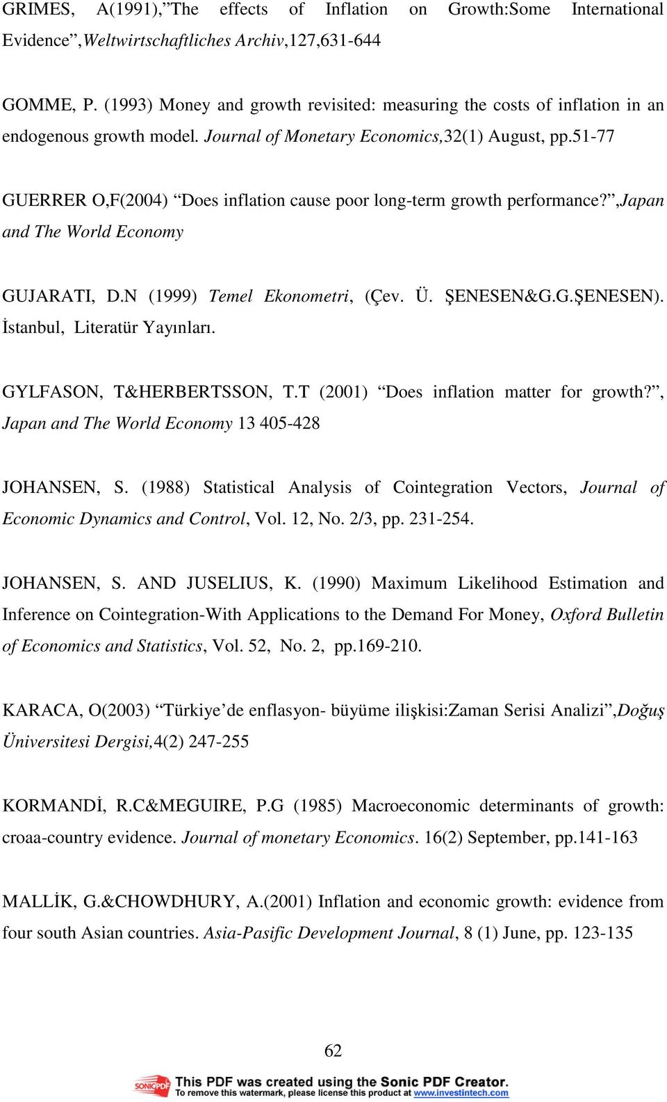 5-77 GUERRER O,F(2004) Does inflation cause poor long-term growth performance?,japan and The World Economy GUJARATI, D.N (999) Temel Ekonometri, (Çev. Ü. ŞENESEN&G.G.ŞENESEN).