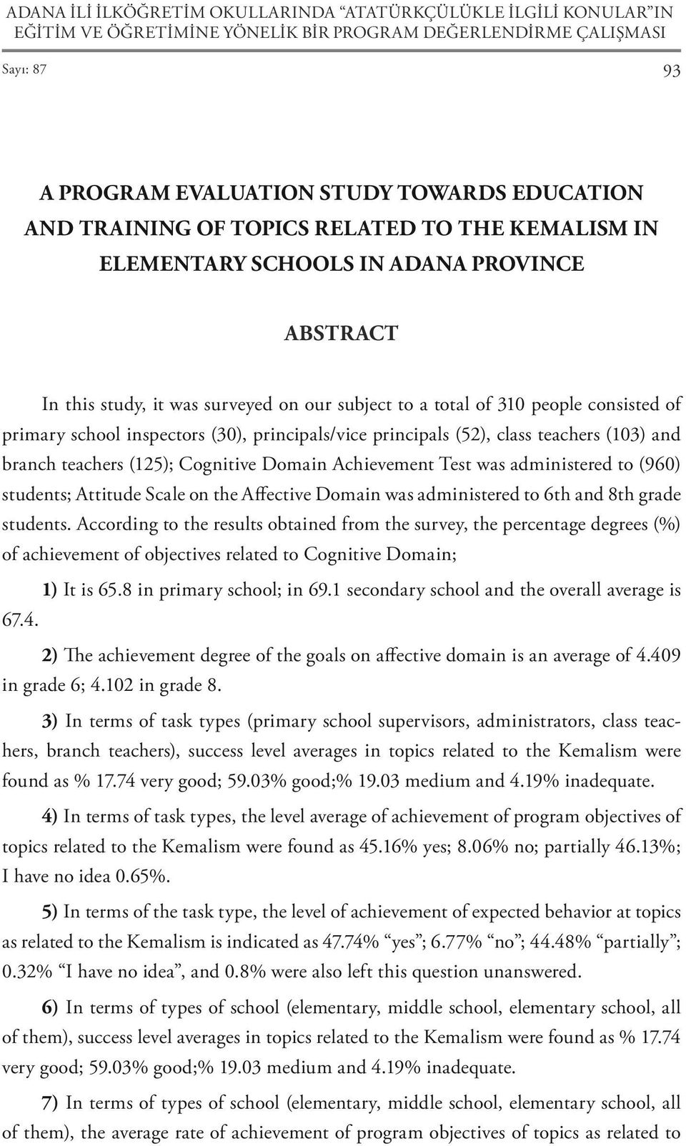 inspectors (30), principals/vice principals (52), class teachers (103) and branch teachers (125); Cognitive Domain Achievement Test was administered to (960) students; Attitude Scale on the Affective
