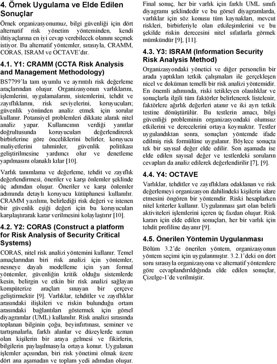 Y1: CRAMM (CCTA Risk Analysis and Management Methodology) BS7799 la tam uyumlu ve ayrıntılı risk değerleme araçlarından oluşur.
