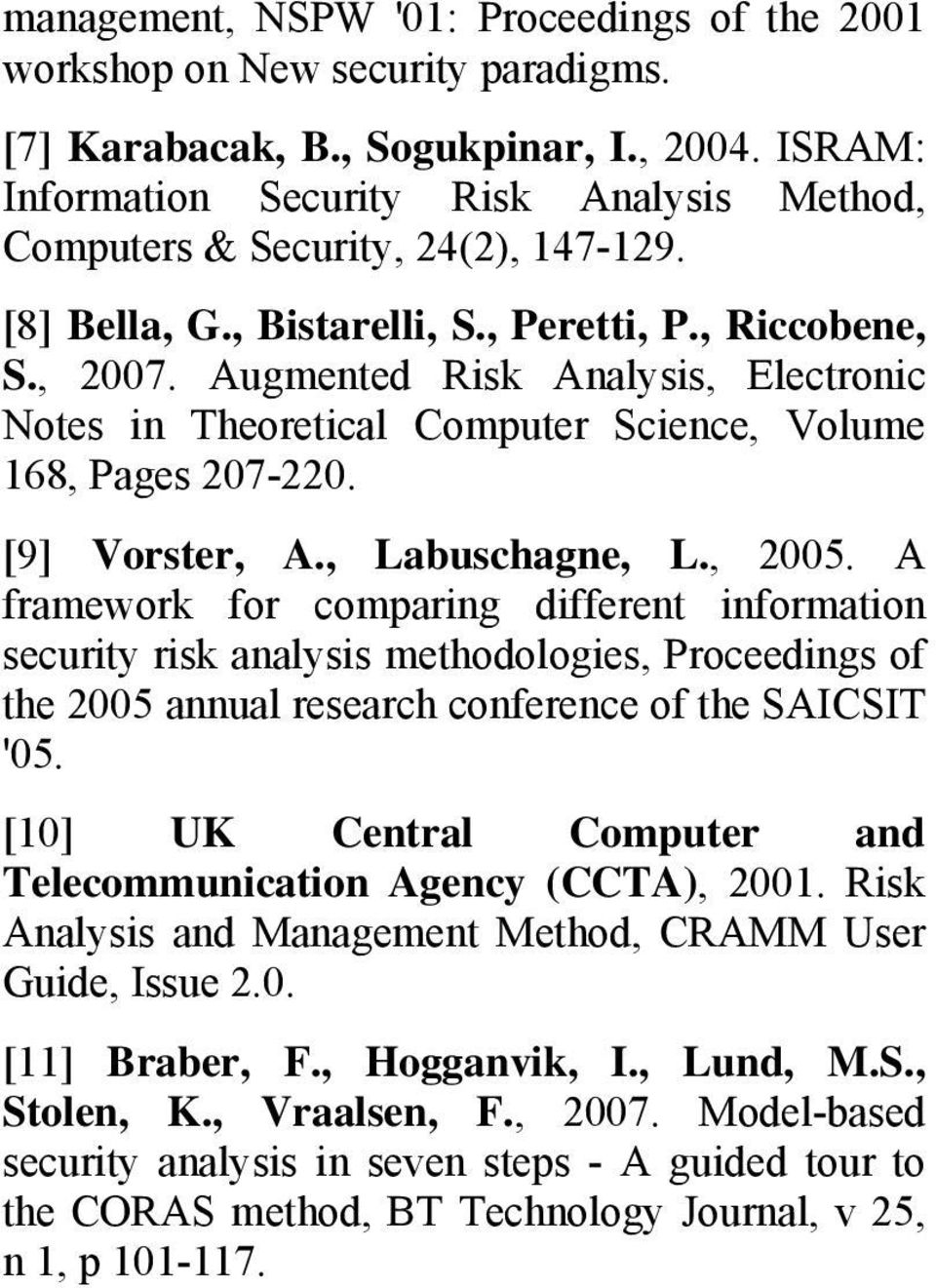 Augmented Risk Analysis, Electronic Notes in Theoretical Computer Science, Volume 168, Pages 207-220. [9] Vorster, A., Labuschagne, L., 2005.