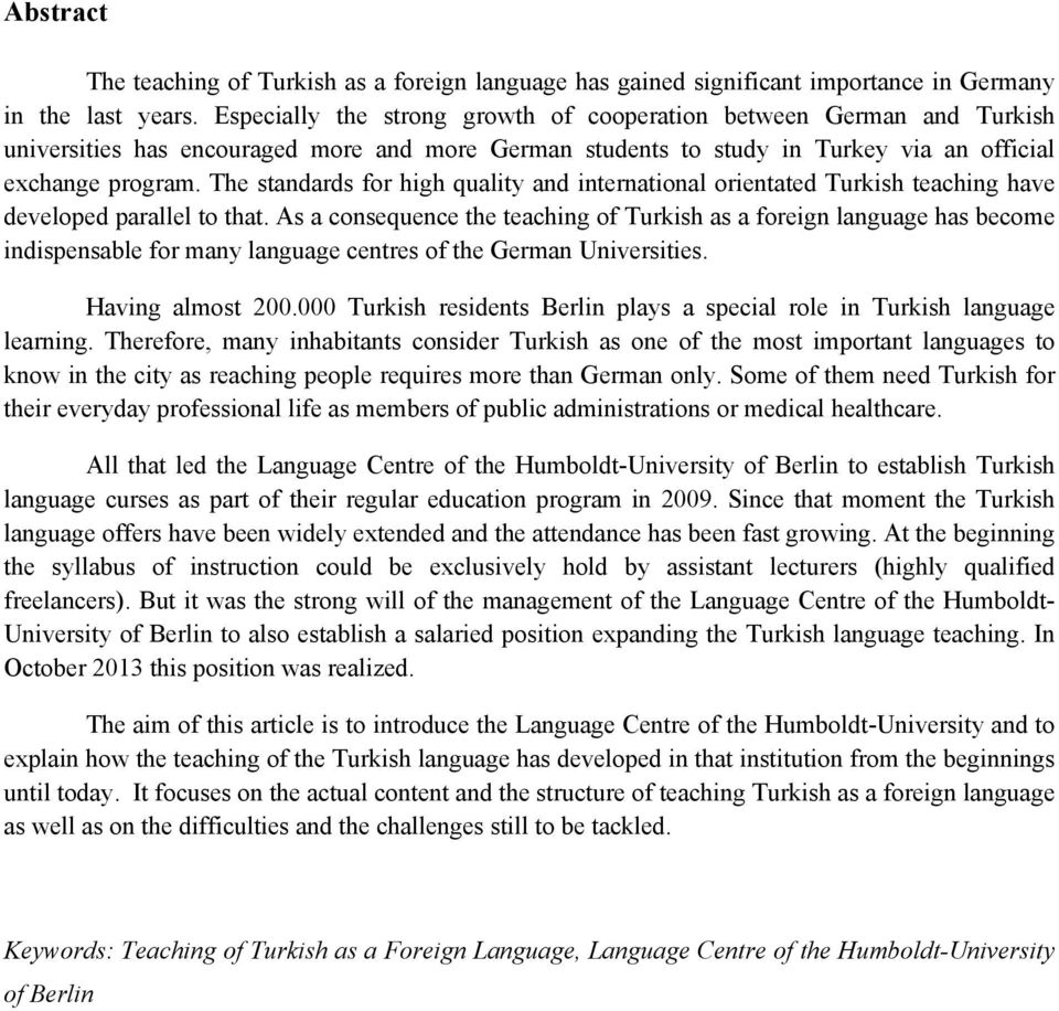 The standards for high quality and international orientated Turkish teaching have developed parallel to that.