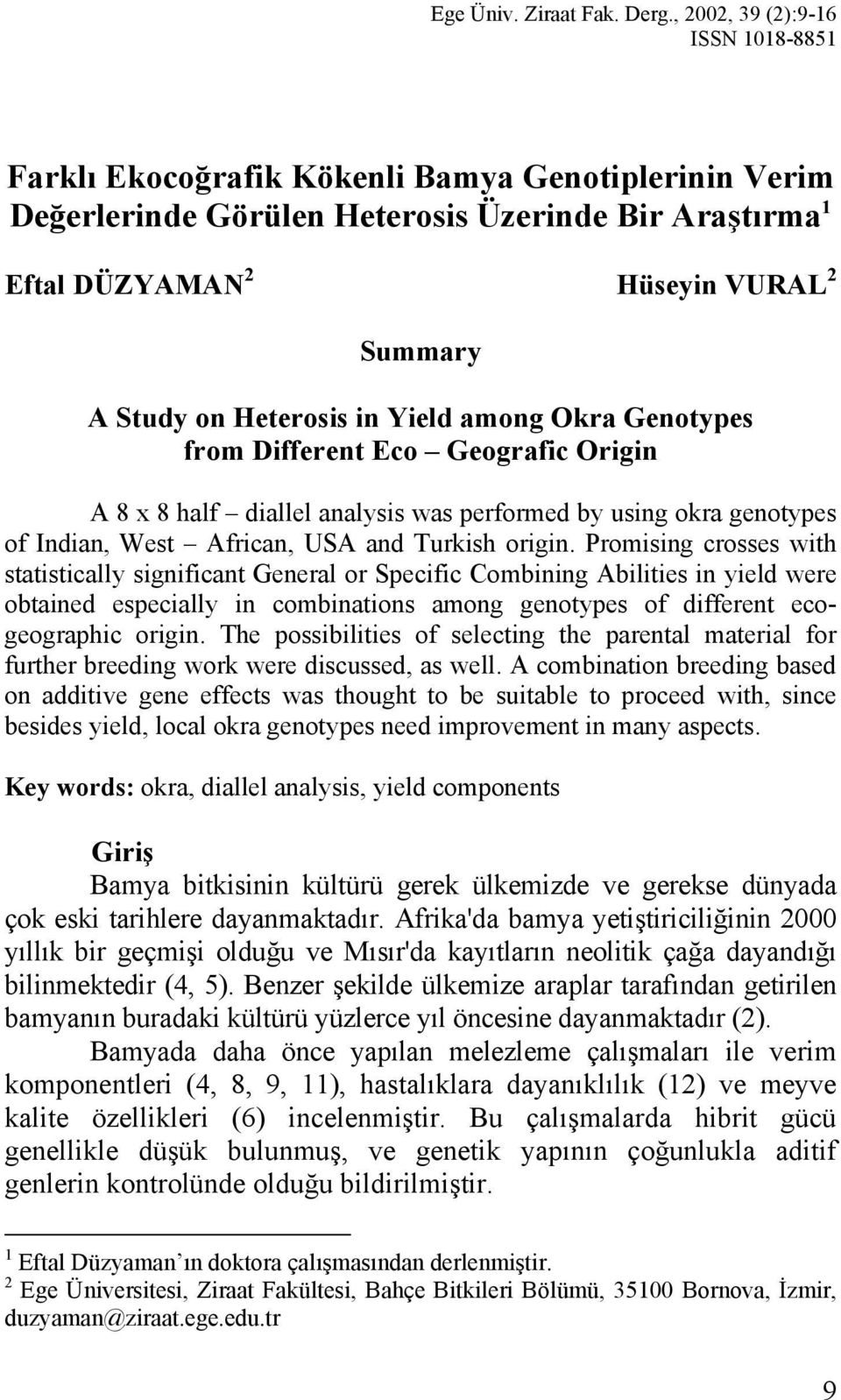 Heterosis in Yield among Okra Genotypes from Different Eco Geografic Origin A 8 x 8 half diallel analysis was performed by using okra genotypes of Indian, West African, USA and Turkish origin.