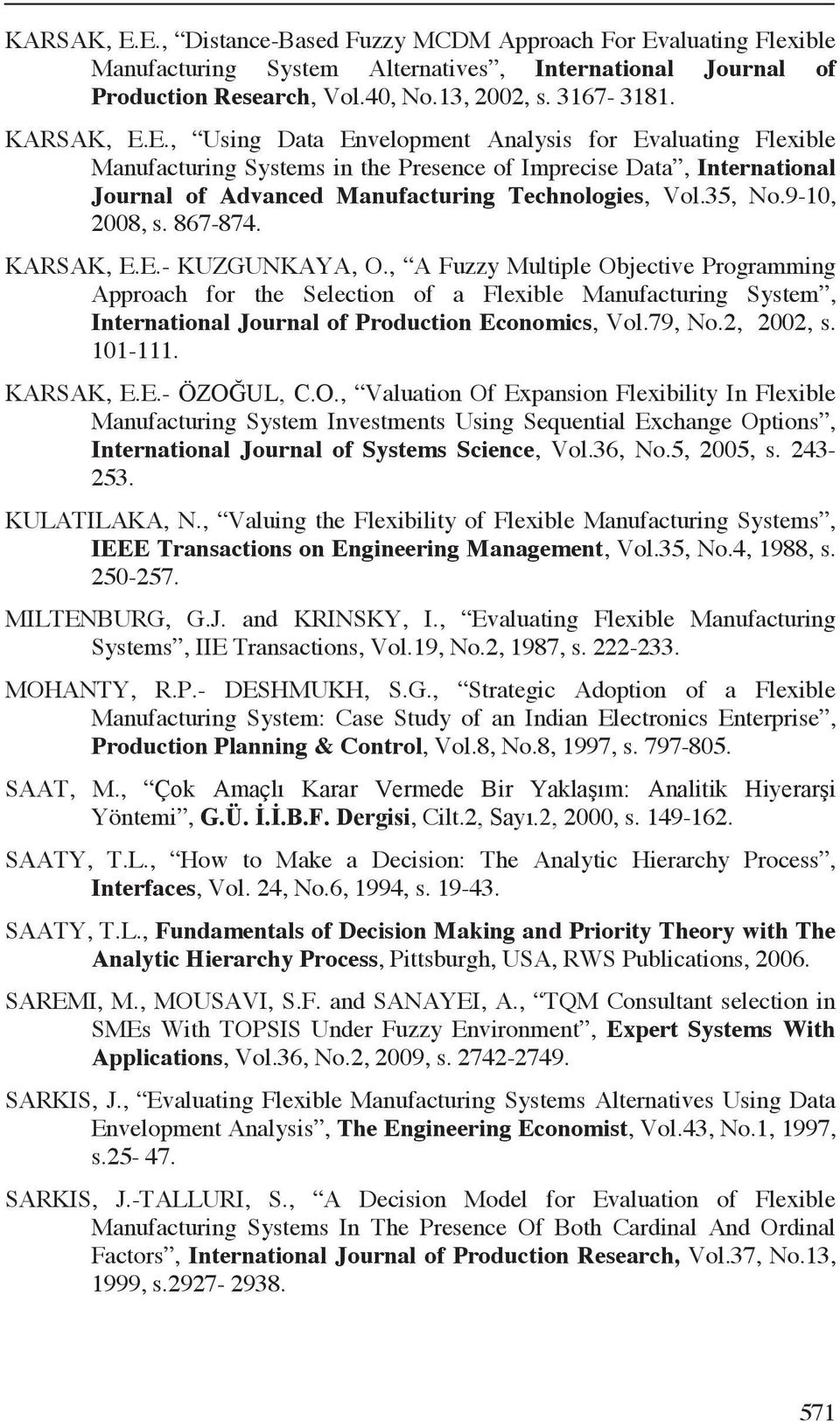 , A Fuzzy Multiple Objective Programming Approach for the Selection of a Fleible Manufacturing System, International Journal of Production Ec