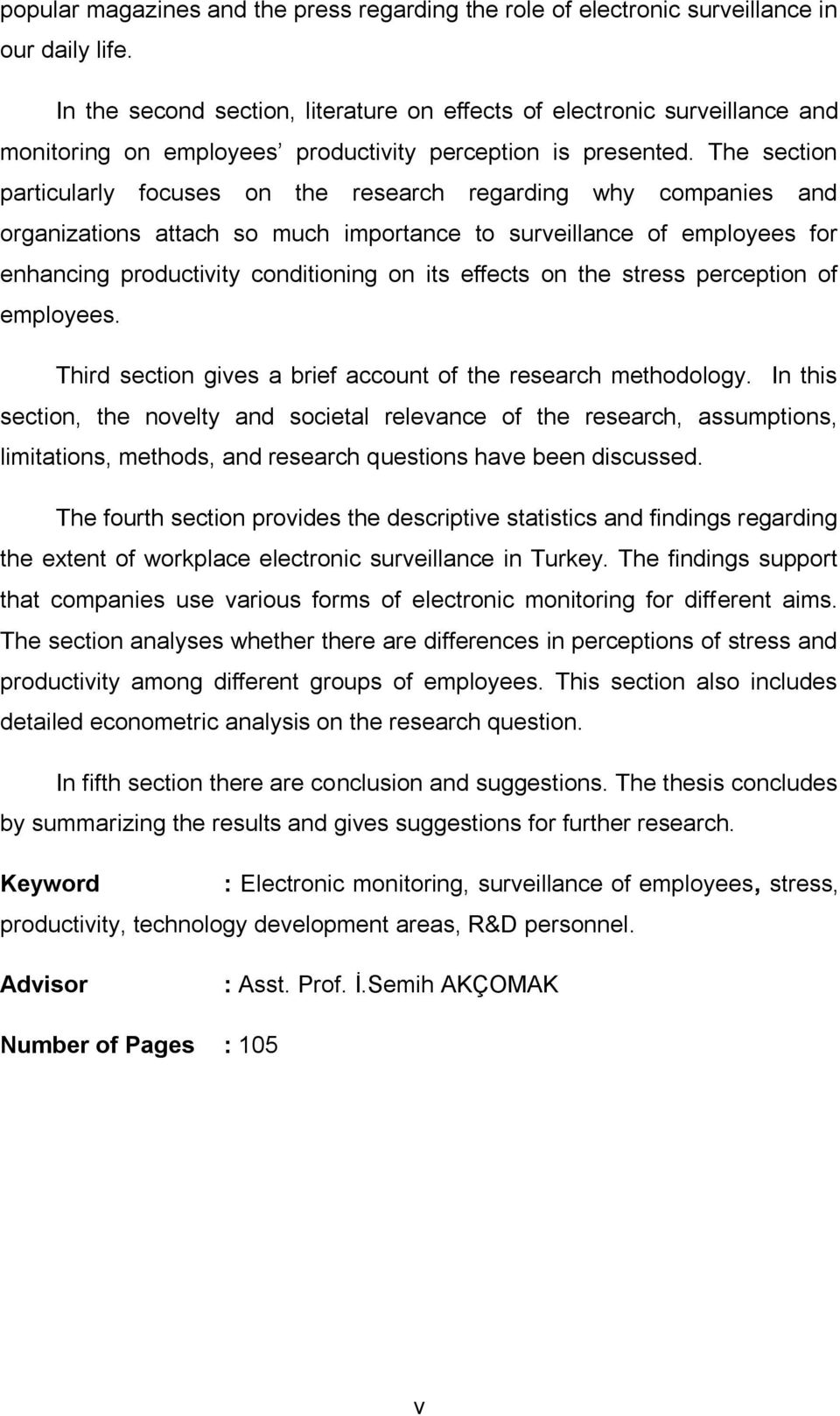 The section particularly focuses on the research regarding why companies and organizations attach so much importance to surveillance of employees for enhancing productivity conditioning on its