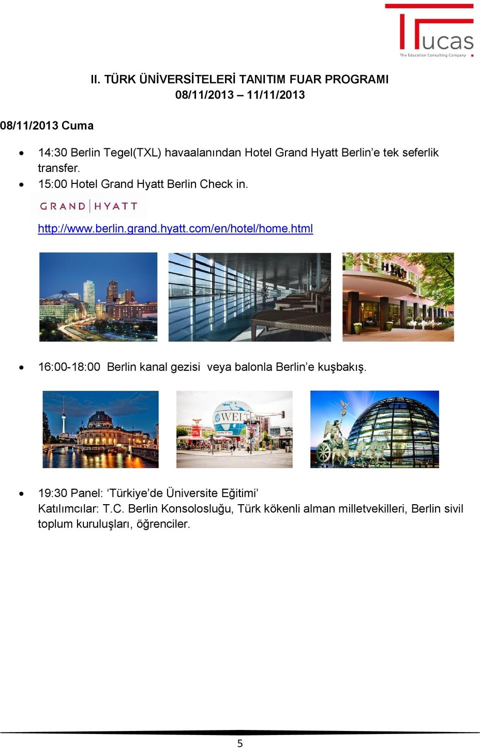Berlin e tek seferlik transfer. 15:00 Hotel Grand Hyatt Berlin Check in. http://www.berlin.grand.hyatt.com/en/hotel/home.