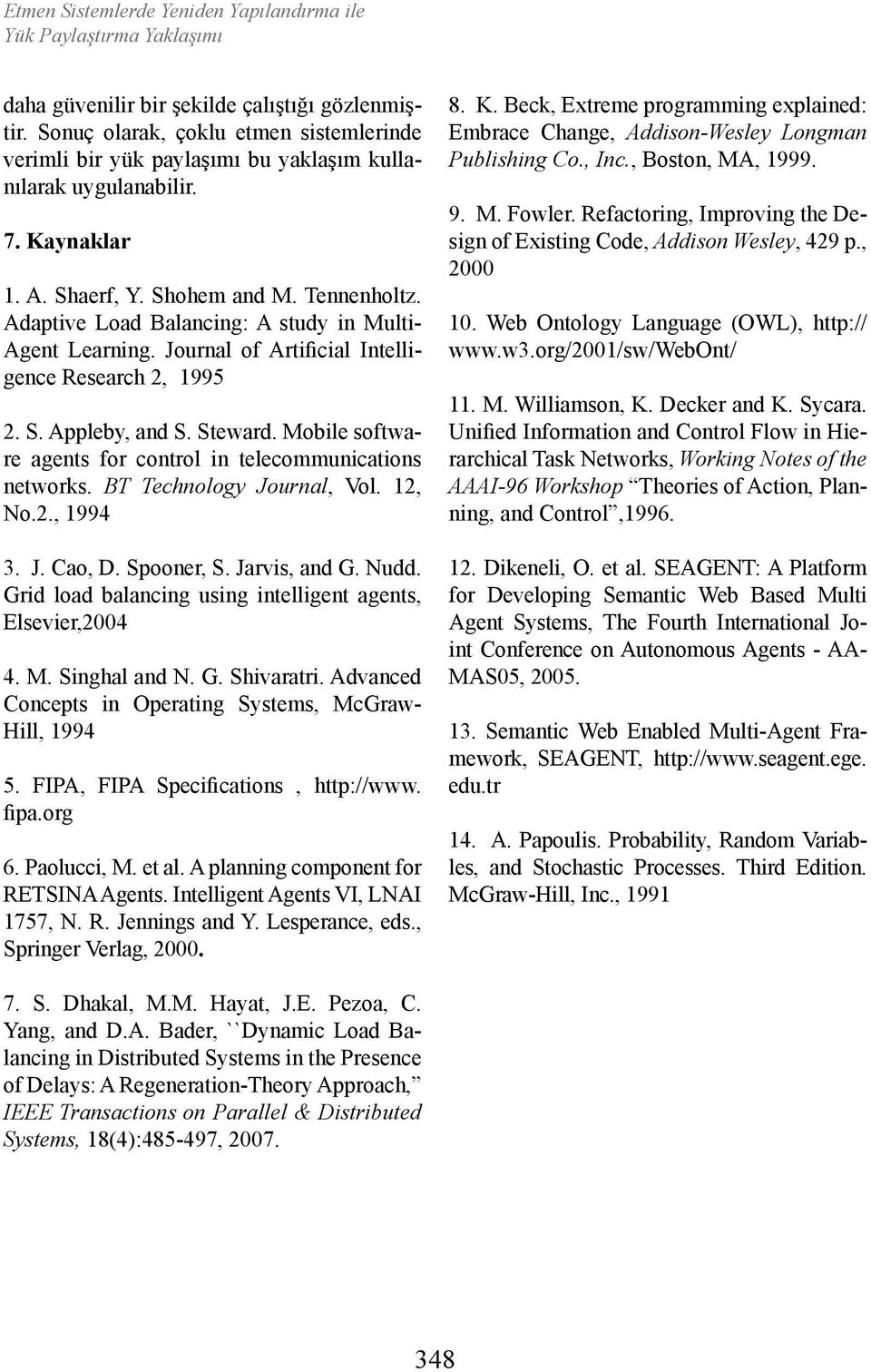 Mobile software agents for control in telecommunications networks. BT Technology Journal, Vol. 12, No.2., 1994 3. J. Cao, D. Spooner, S. Jarvis, and G. Nudd.