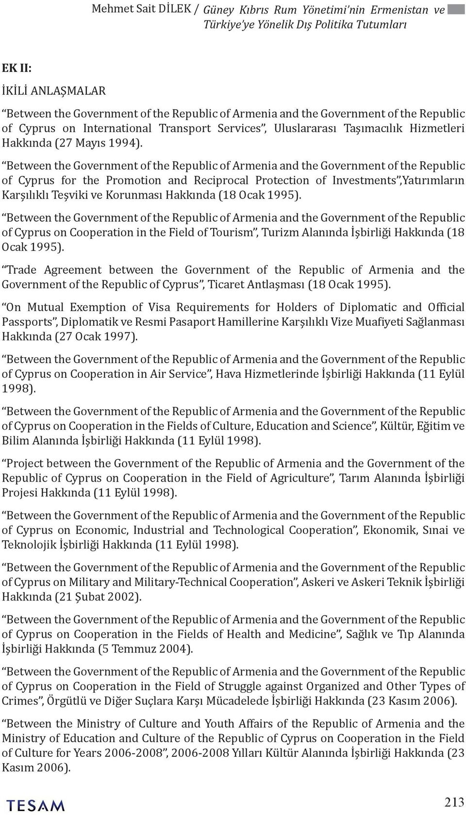 Between the Government of the Republic of Armenia and the Government of the Republic of Cyprus for the Promotion and Reciprocal Protection of Investments,Yatırımların Karşılıklı Teşviki ve Korunması