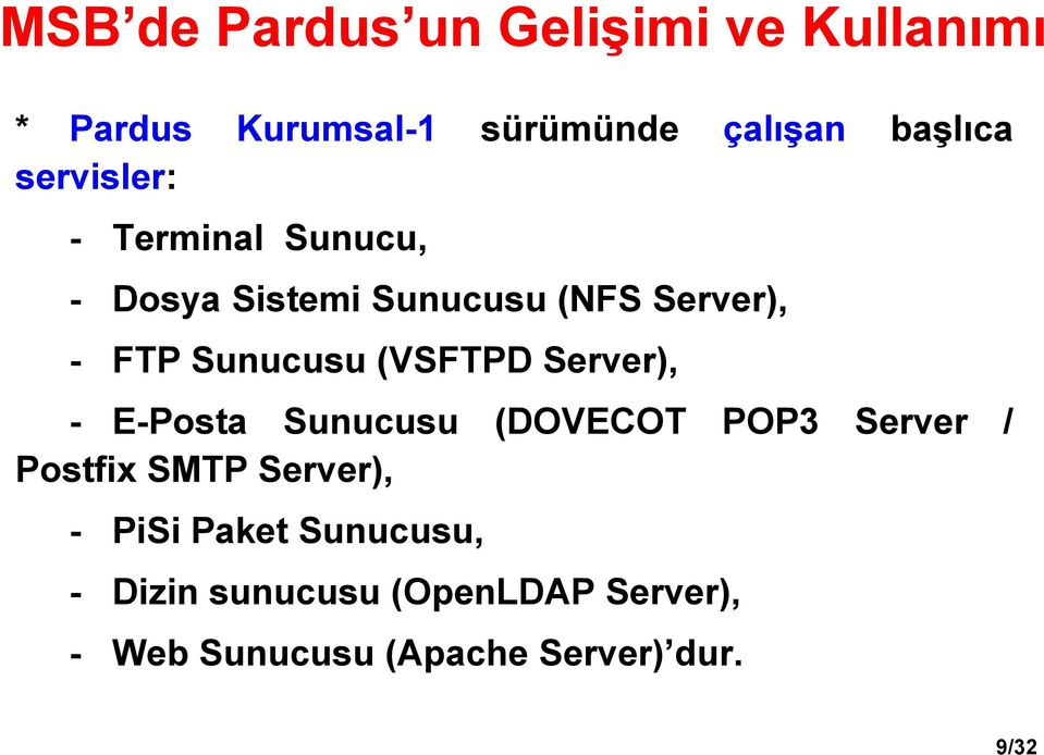 (VSFTPD Server), - E-Posta Sunucusu (DOVECOT POP3 Server / Postfix SMTP Server), - PiSi