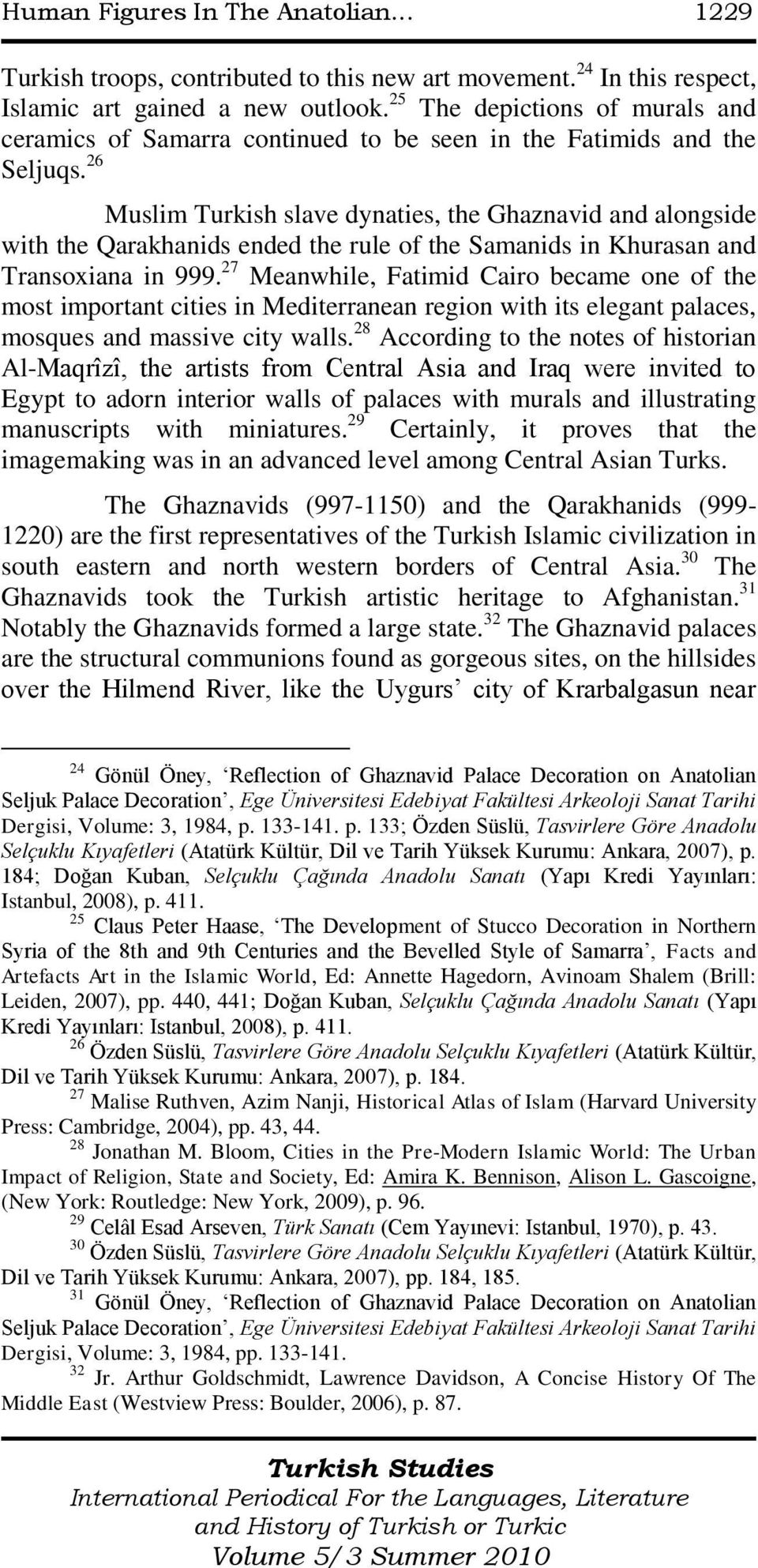 26 Muslim Turkish slave dynaties, the Ghaznavid and alongside with the Qarakhanids ended the rule of the Samanids in Khurasan and Transoxiana in 999.
