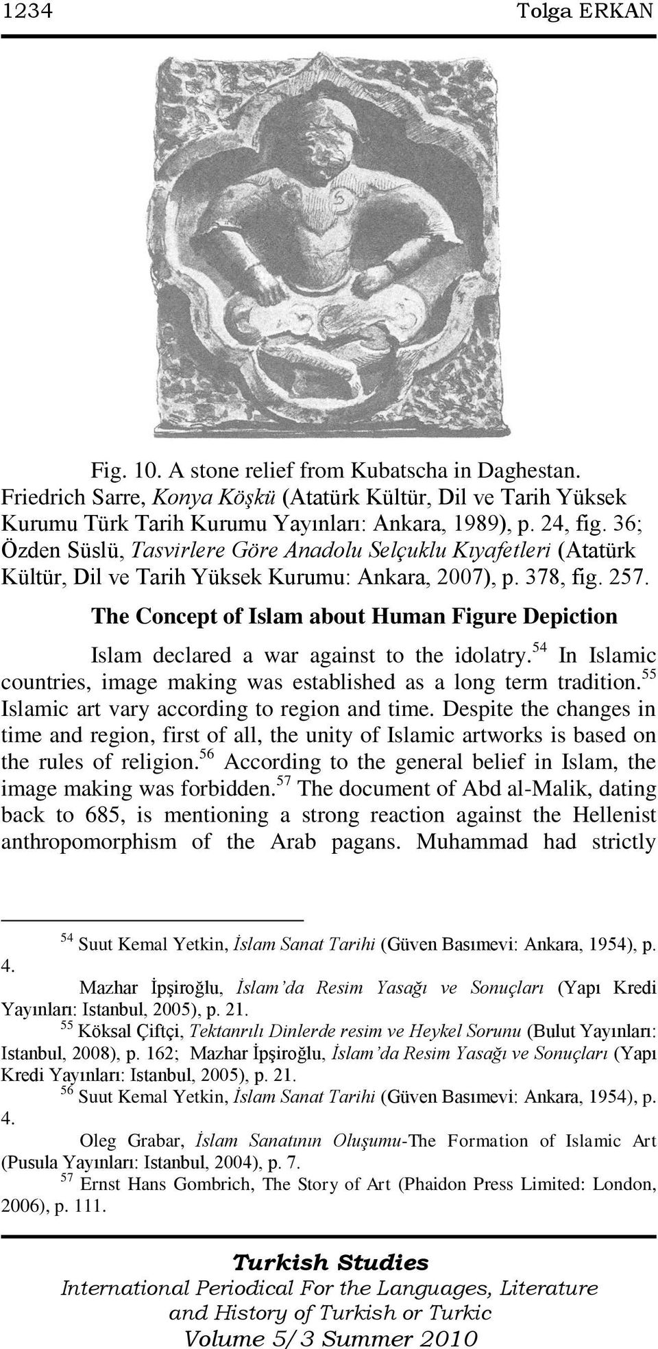 The Concept of Islam about Human Figure Depiction Islam declared a war against to the idolatry. 54 In Islamic countries, image making was established as a long term tradition.
