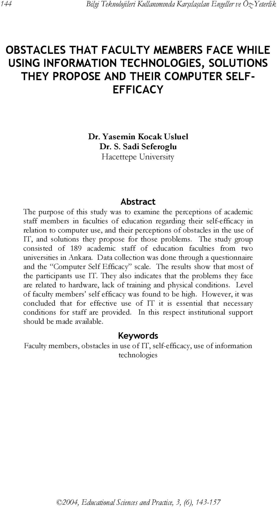 Sadi Seferoglu Hacettepe University Abstract The purpose of this study was to examine the perceptions of academic staff members in faculties of education regarding their self-efficacy in relation to