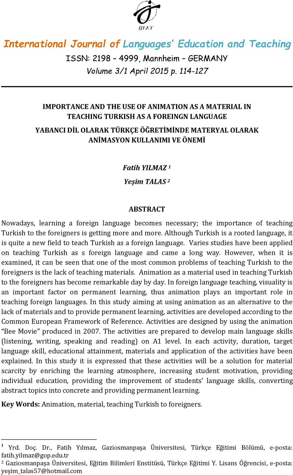 Although Turkish is a rooted language, it is quite a new field to teach Turkish as a foreign language. Varies studies have been applied on teaching Turkish as s foreign language and came a long way.