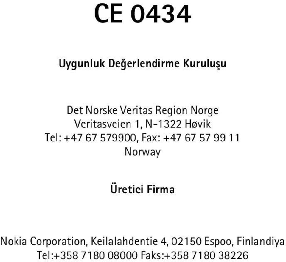 67 57 99 11 Norway Üretici Firma Nokia Corporation,