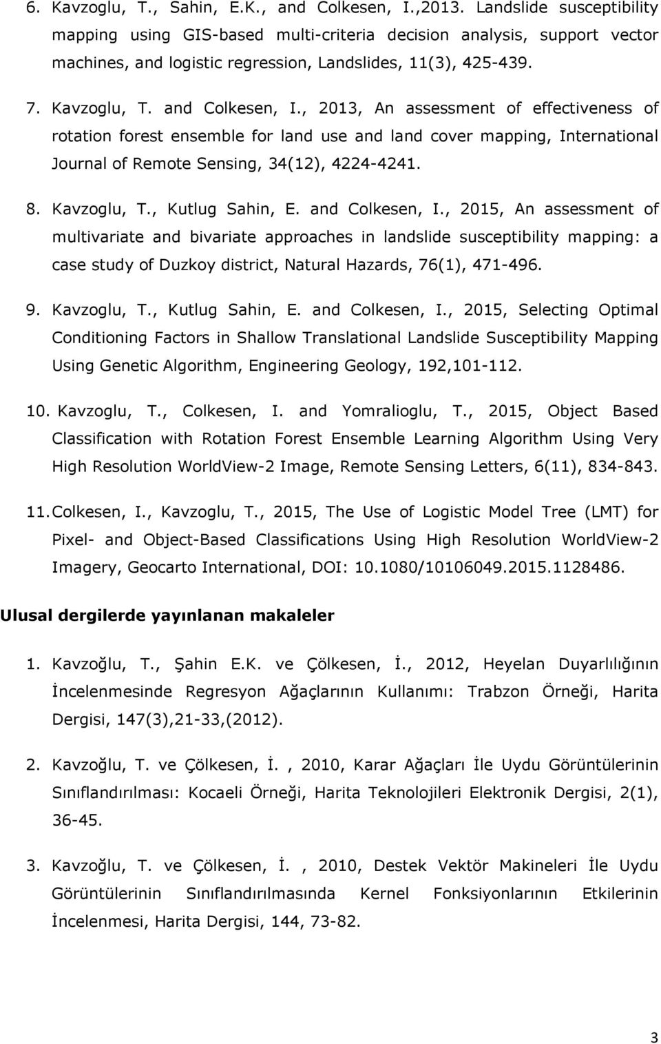 , 2013, An assessment of effectiveness of rotation forest ensemble for land use and land cover mapping, International Journal of Remote Sensing, 34(12), 4224-4241. 8. Kavzoglu, T., Kutlug Sahin, E.