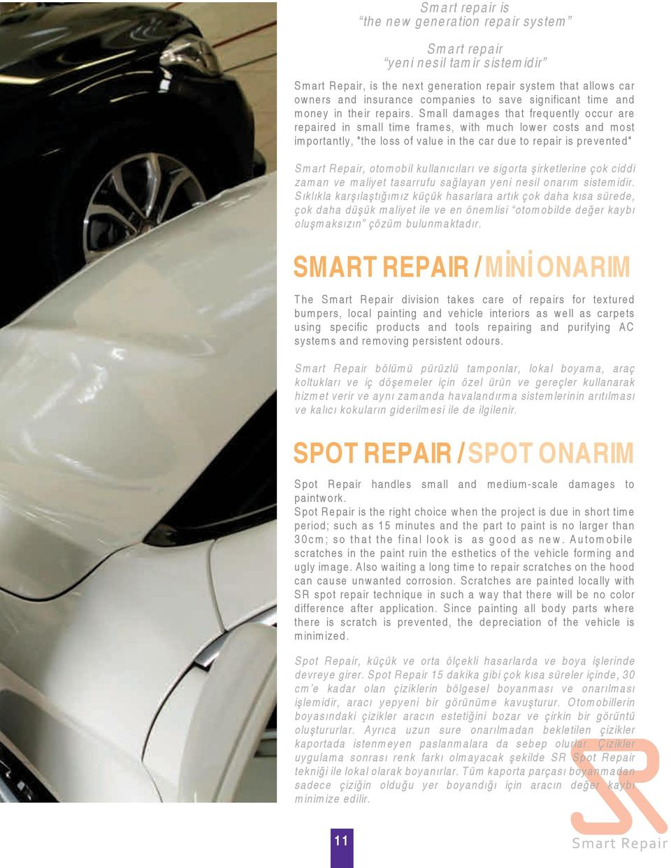 "Small damages that frequently occur are repaired in small time frames, with much lower costs and most importantly, ""the loss of value in the car due to repair is prevented"" Smart Repair, otomobil"