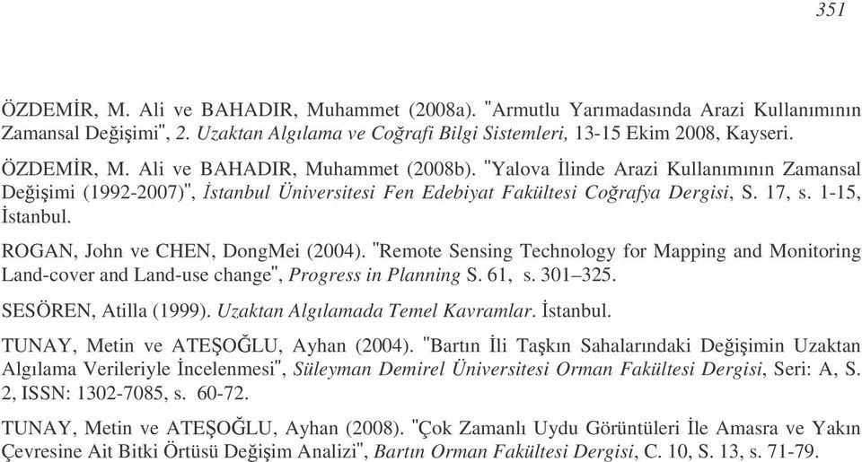 Remote Sensing Technology for Mapping and Monitoring Land-cover and Land-use change, Progress in Planning S. 61, s. 301 325. SESÖREN, Atilla (1999). Uzaktan Algılamada Temel Kavramlar. stanbul.