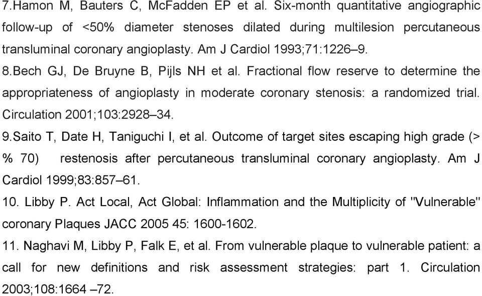 Circulation 2001;103:2928 34. 9.Saito T, Date H, Taniguchi I, et al. Outcome of target sites escaping high grade (> % 70) restenosis after percutaneous transluminal coronary angioplasty.