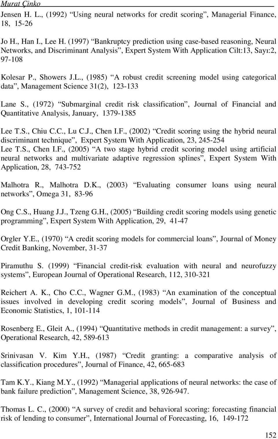 , (1985) A robust credit screening model using categorical data, Management Science 31(2), 123-133 Lane S.