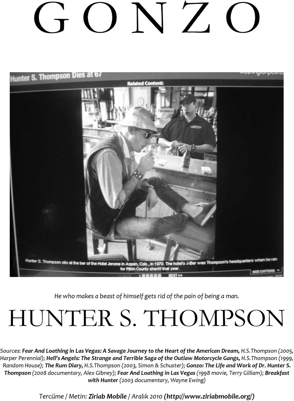 S.Thompson (1999, Random House); The Rum Diary, H.S.Thompson (2003, Simon & Schuster); Gonzo: The Life and Work of Dr. Hunter S.