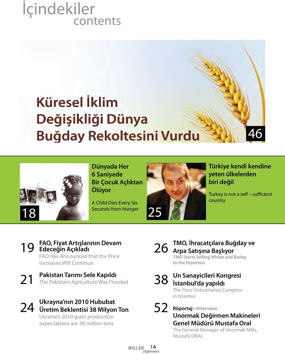 Selling Wheat and Barley to the Exporters 21 24 Pakistan Tarımı Sele Kapıldı The Pakistani Agriculture Was Flooded Ukrayna nın 2010 Hububat Üretim Beklentisi 38 Milyon Ton Ukraine s 2010 grain