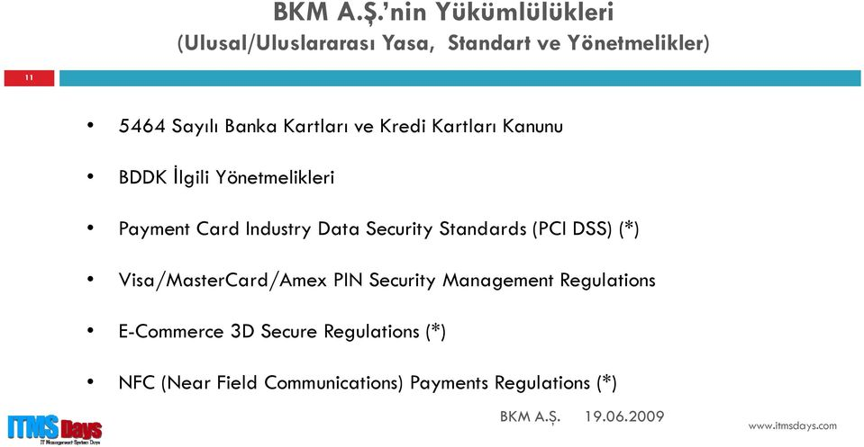 Data Security Standards (PCI DSS) (*) Visa/MasterCard/Amex PIN Security Management