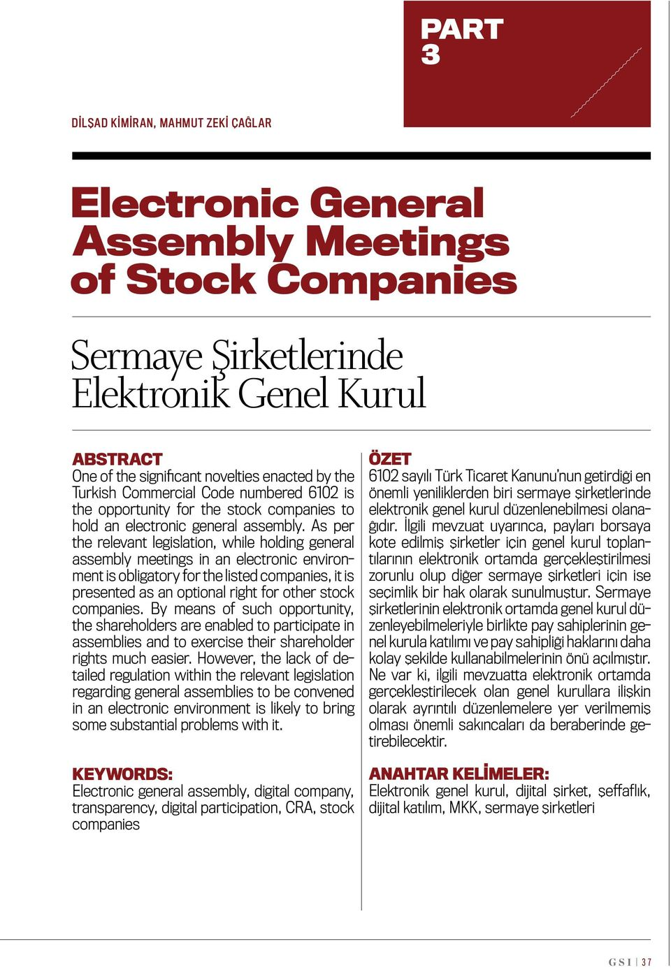 As per the relevant legislation, while holding general assembly meetings in an electronic environment is obligatory for the listed companies, it is presented as an optional right for other stock