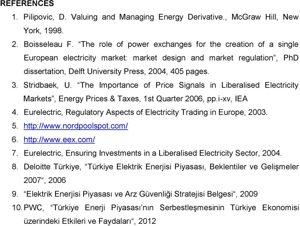 The Importance of Price Signals in Liberalised Electricity Markets, Energy Prices & Taxes, 1st Quarter 2006, pp.i-xv, IEA 4. Eurelectric, Regulatory Aspects of Electricity Trading in Europe, 2003. 5.
