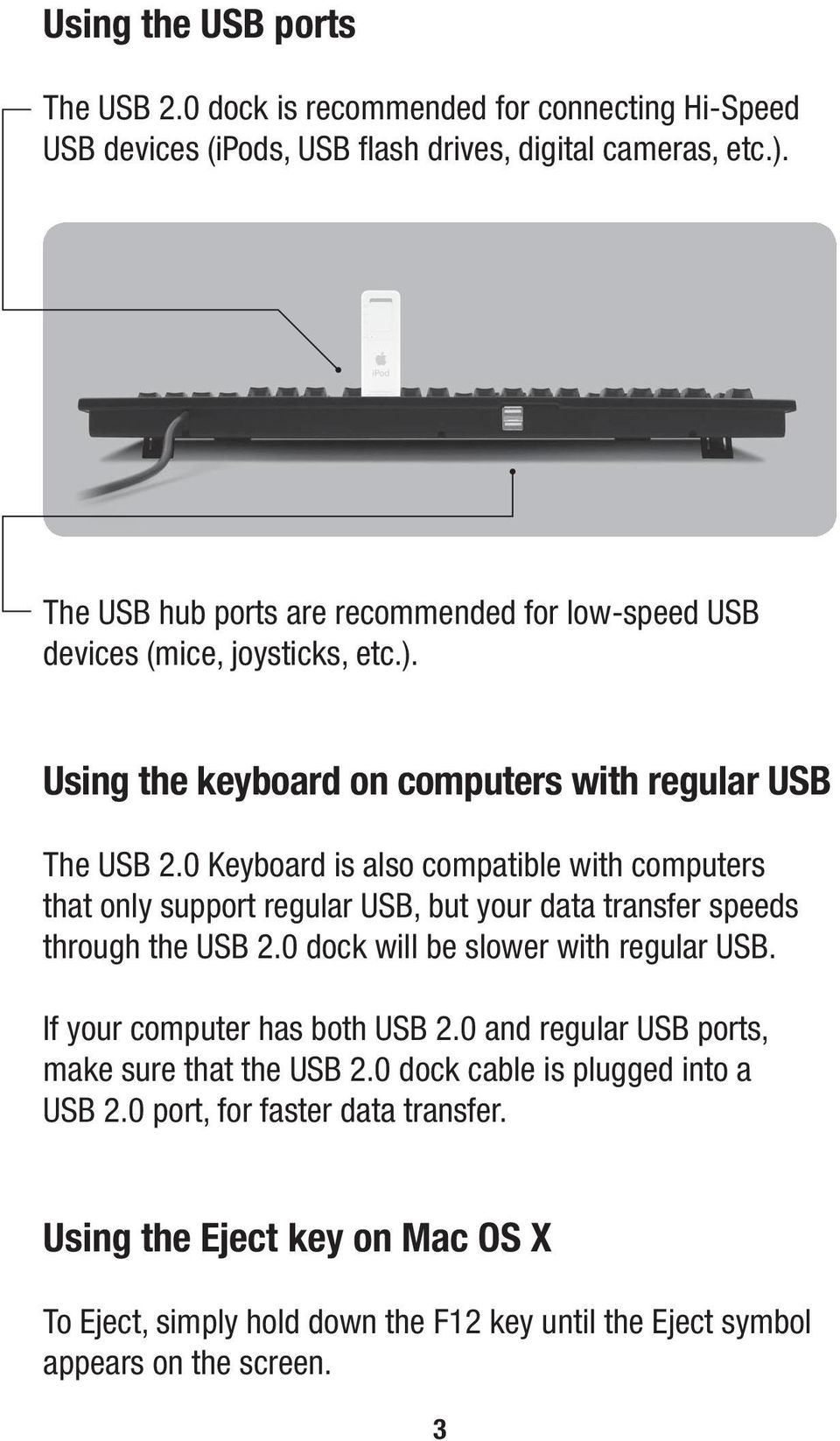0 Keyboard is also compatible with computers that only support regular USB, but your data transfer speeds through the USB 2.0 dock will be slower with regular USB.