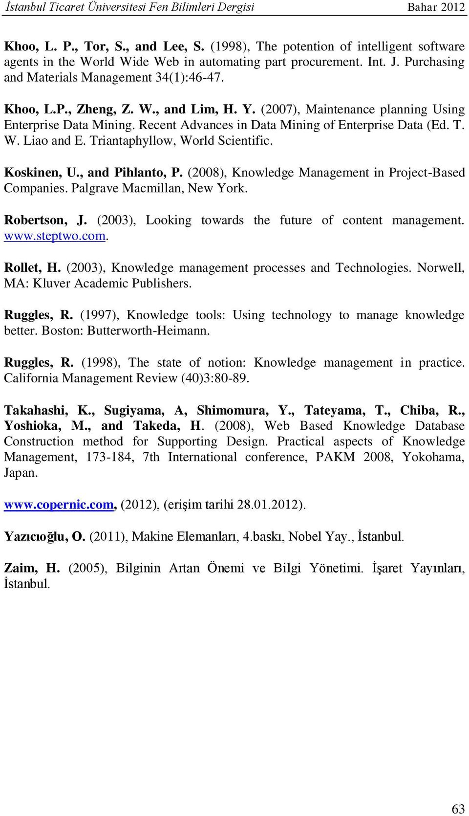 Y. (2007), Maintenance planning Using Enterprise Data Mining. Recent Advances in Data Mining of Enterprise Data (Ed. T. W. Liao and E. Triantaphyllow, World Scientific. Koskinen, U., and Pihlanto, P.