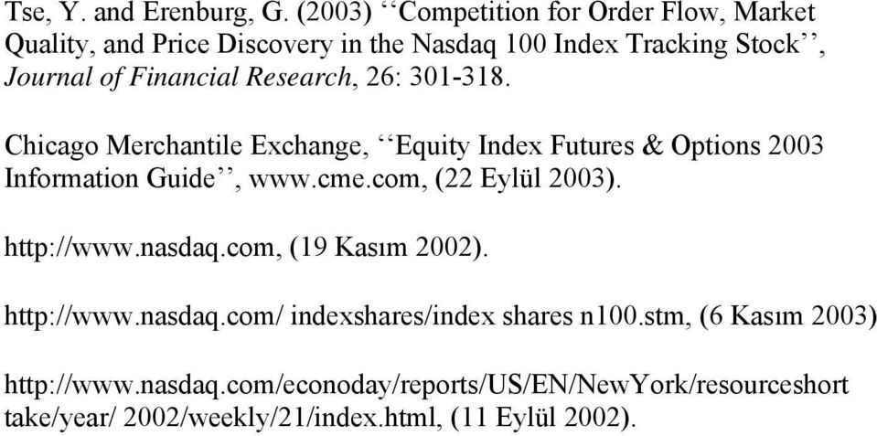 Research, 26: 301-318. Chicago Merchantile Exchange, Equity Index Futures & Options 2003 Information Guide, www.cme.
