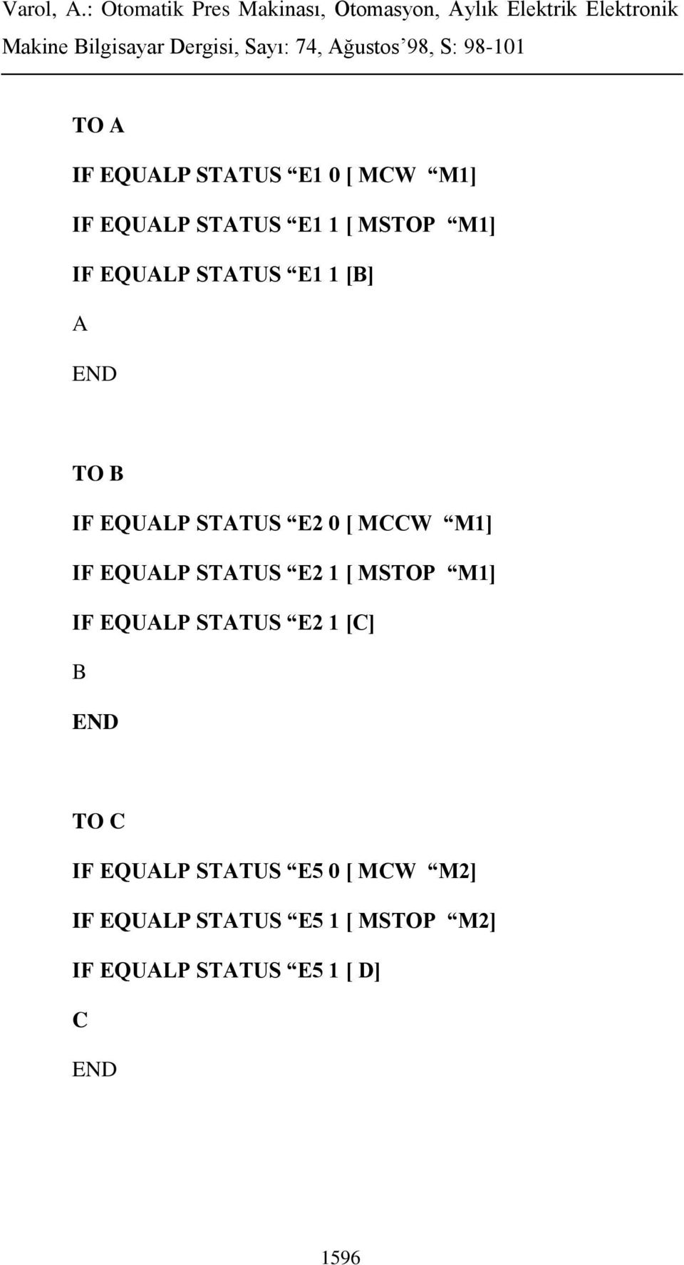 STATUS E2 1 [ MSTOP M1] IF EQUALP STATUS E2 1 [C] B END TO C IF EQUALP STATUS