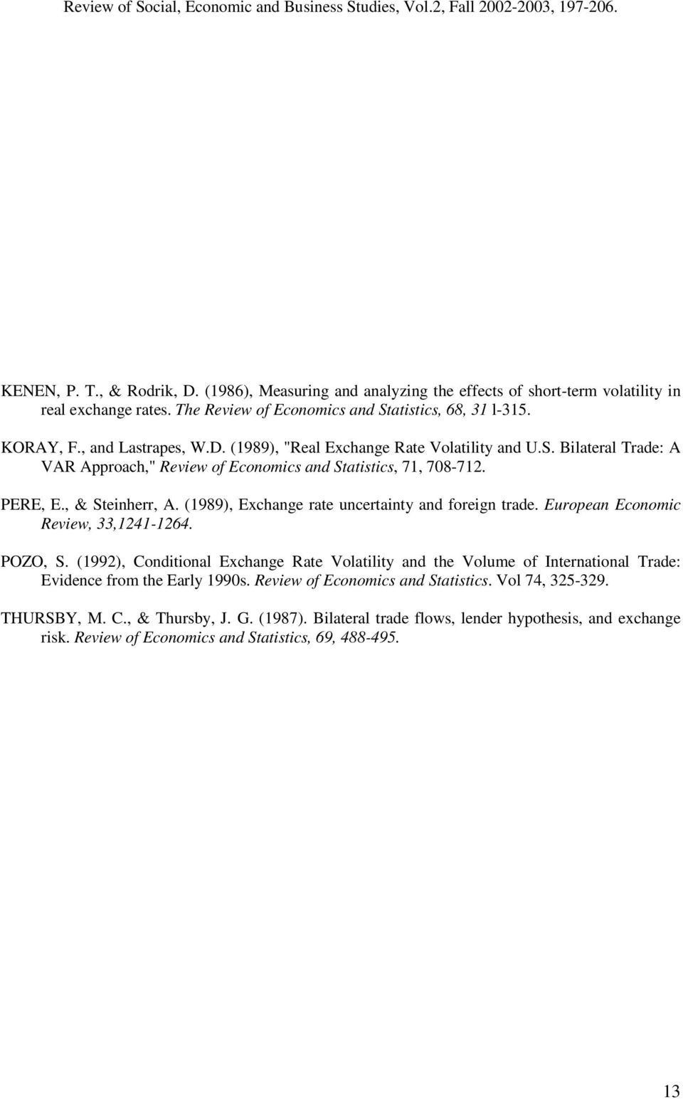 (1989), Exchange rate uncertainty and foreign trade. European Economic Review, 33,1241-1264. POZO, S.