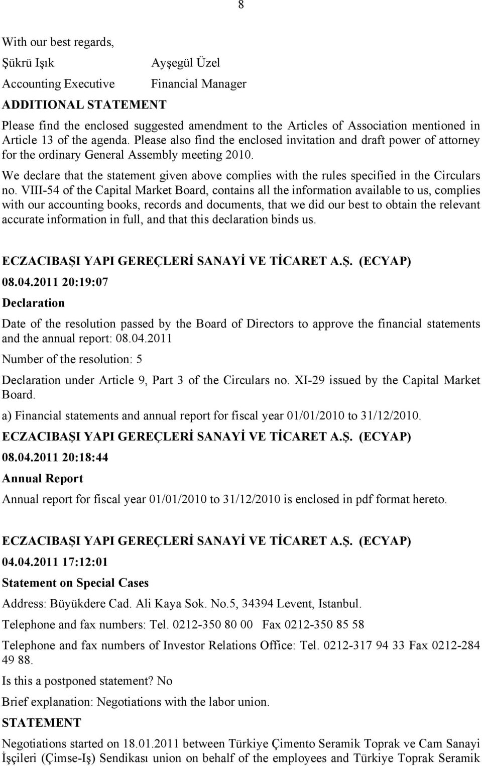 2011 20:19:07 Declaration Date of the resolution passed by the to approve the financial statements and the annual report: 08.04.