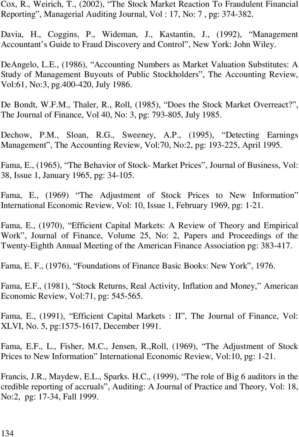 , (1986), Accounting Numbers as Market Valuation Substitutes: A Study of Management Buyouts of Public Stockholders, The Accounting Review, Vol:61, No:3, pg.400-420, July 1986. De Bondt, W.F.M., Thaler, R.