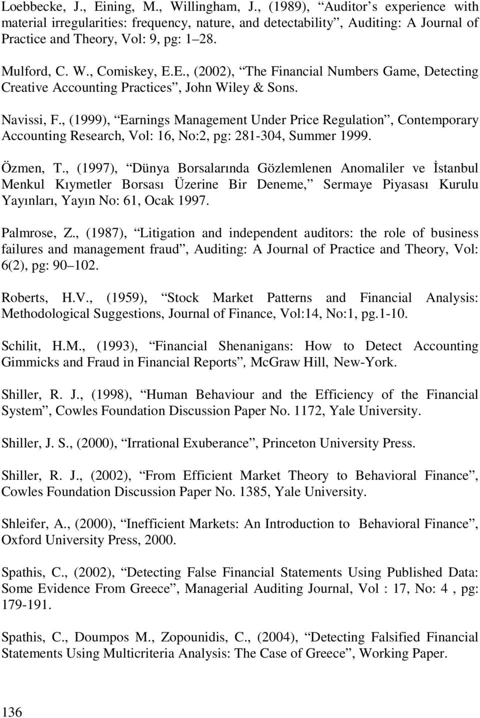 E., (2002), The Financial Numbers Game, Detecting Creative Accounting Practices, John Wiley & Sons. Navissi, F.