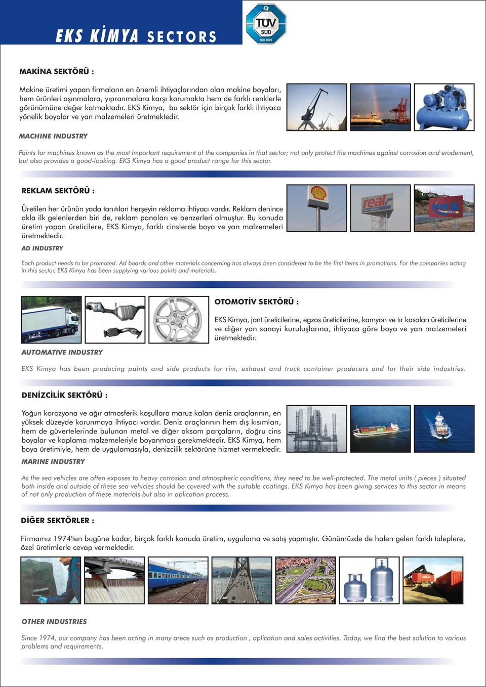 MACHINE INDUSTRY Paints for machines known as the most important requirement of the companies in that sector; not only protect the machines against corrosion and erodement, but also provides a
