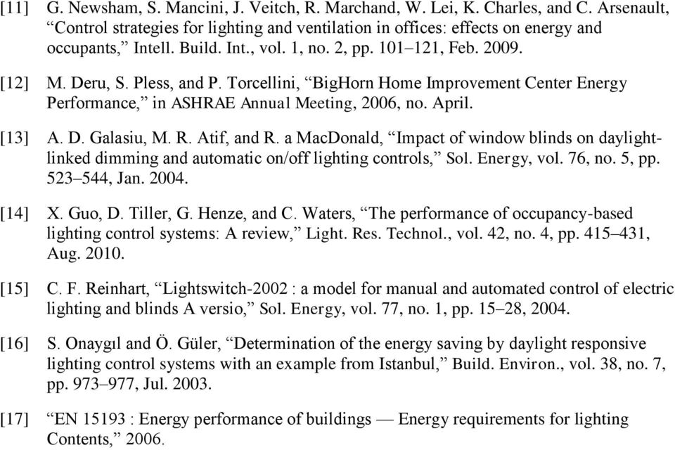 R. Atif, and R. a MacDonald, Impact of window blinds on daylightlinked dimming and automatic on/off lighting controls, Sol. Energy, vol. 76, no. 5, pp. 523 544, Jan. 2004. [14] X. Guo, D. Tiller, G.