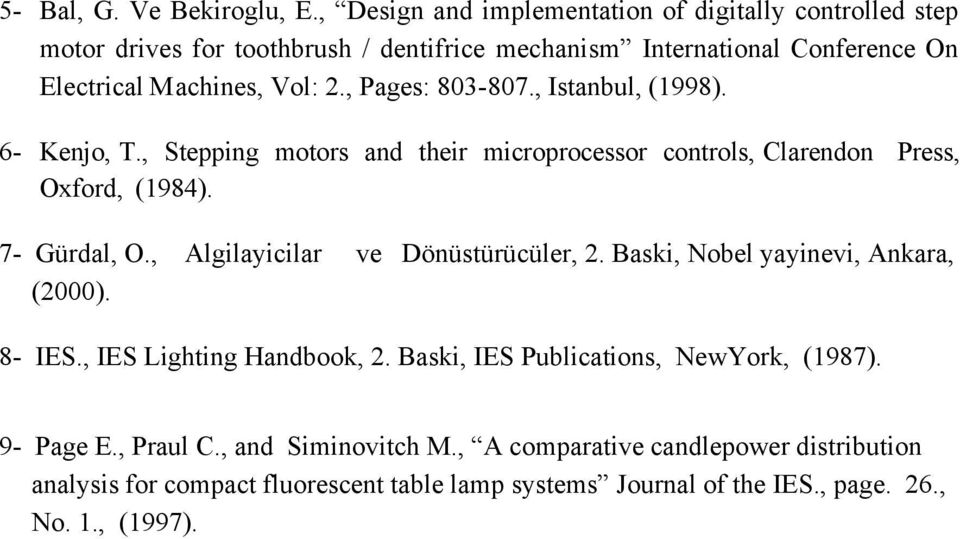 , Pages: 803-807., Istanbul, (1998). 6- Kenj, T., Stepping mtrs and their micrprcessr cntrls, Clarendn Press, Oxfrd, (1984). 7- Gürdal, O.