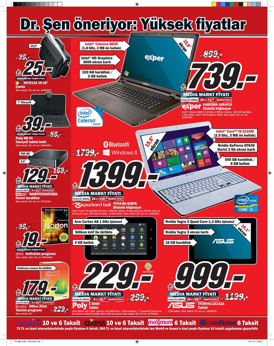 Intel HD Graphics 3000. Stok adedi: 50. Art no: 84323. Poly KB 01 Klavyeli tablet kılıfı 59,- Stok adedi: 20. Art no: 84399. 1799,- 500 GB intel Core i5-32m (2.