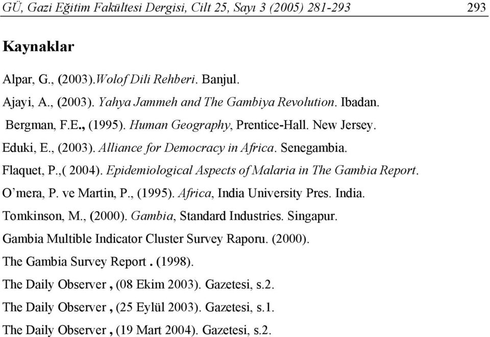 Epidemiological Aspects of Malaria in The Gambia Report. O mera, P. ve Martin, P., (1995). Africa, India University Pres. India. Tomkinson, M., (2000). Gambia, Standard Industries. Singapur.