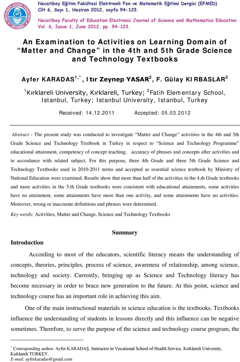 An Examination to Activities on Learning Domain of Matter and Change in the 4th and 5th Grade Science and Technology Textbooks Ayfer KARADAS 1,*, Itır Zeynep YASAR 2, F.