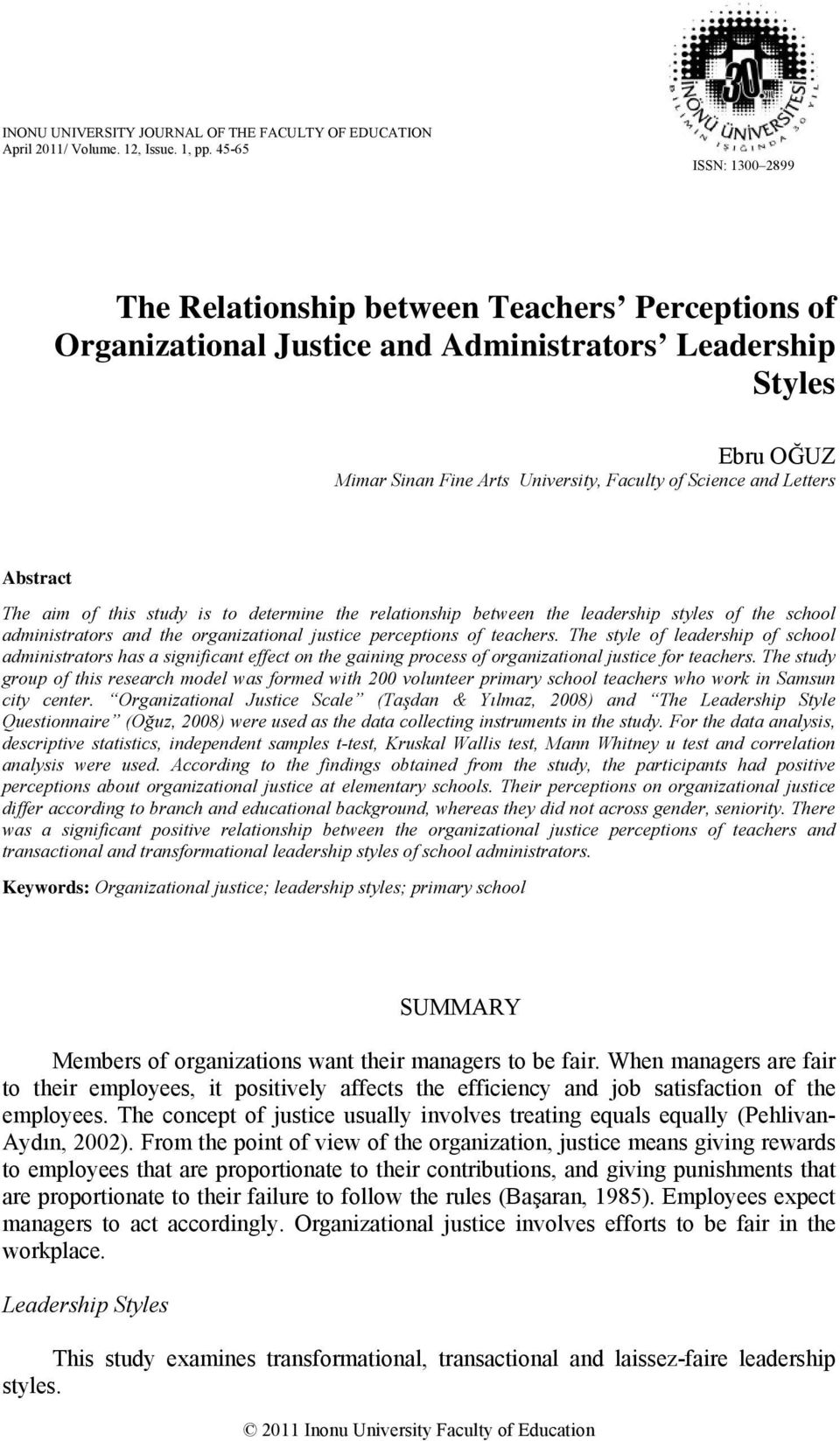 Letters Abstract The aim of this study is to determine the relationship between the leadership styles of the school administrators and the organizational justice perceptions of teachers.