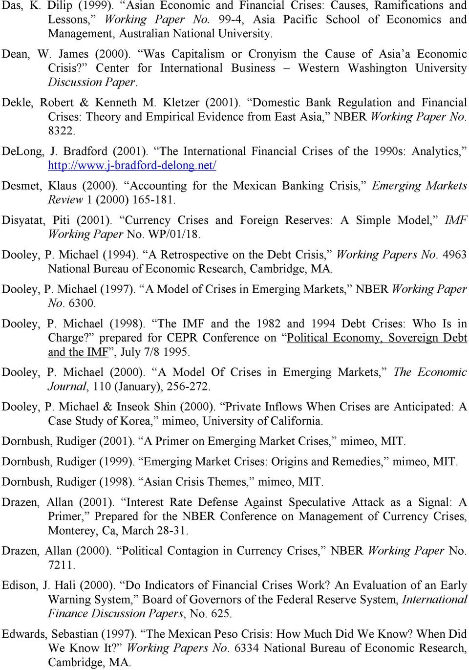 Kletzer (2001). Domestic Bank Regulation and Financial Crises: Theory and Empirical Evidence from East Asia, NBER Working Paper No. 8322. DeLong, J. Bradford (2001).