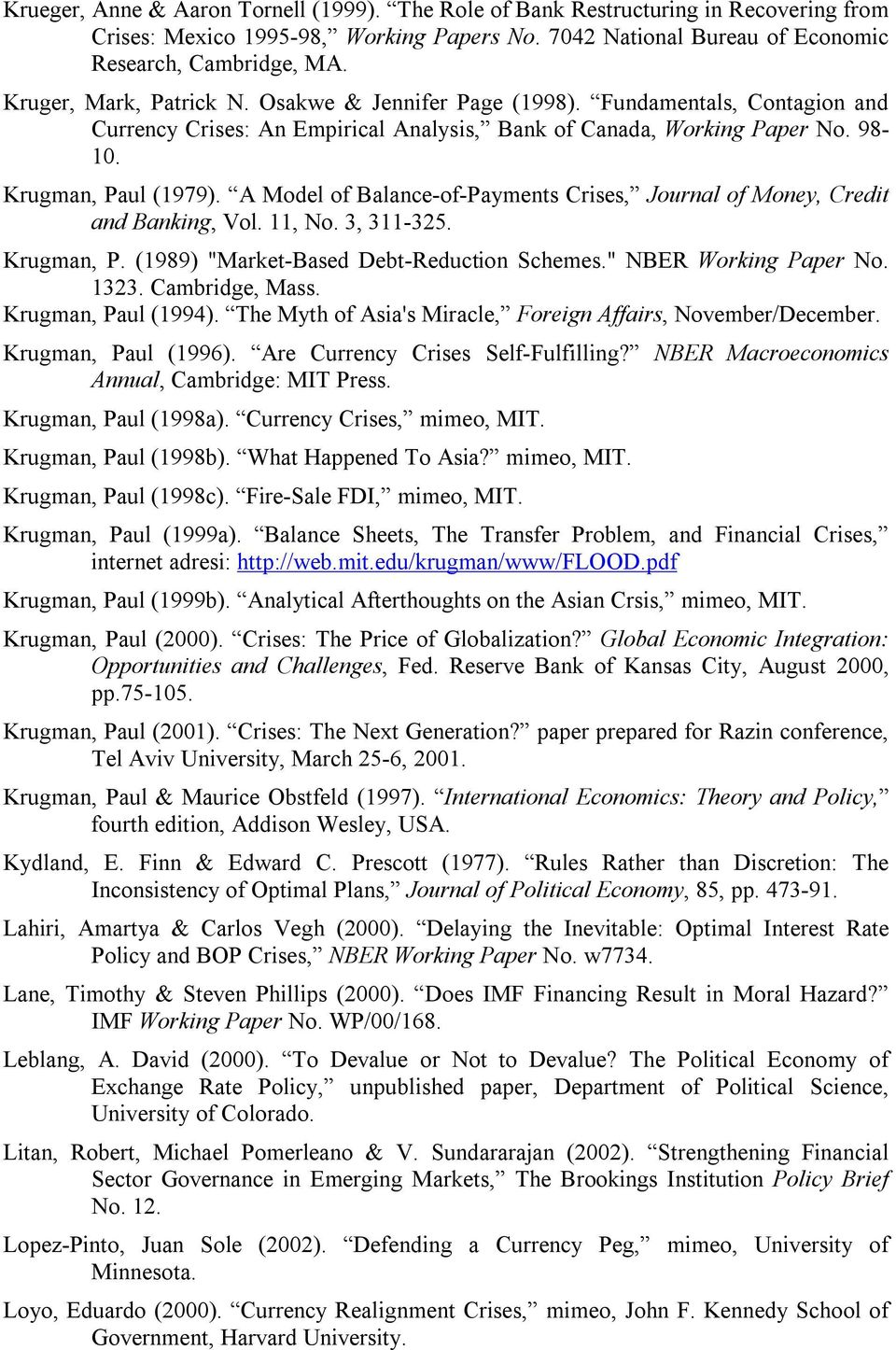 "A Model of Balance-of-Payments Crises, Journal of Money, Credit and Banking, Vol. 11, No. 3, 311-325. Krugman, P. (1989) ""Market-Based Debt-Reduction Schemes."" NBER Working Paper No. 1323."