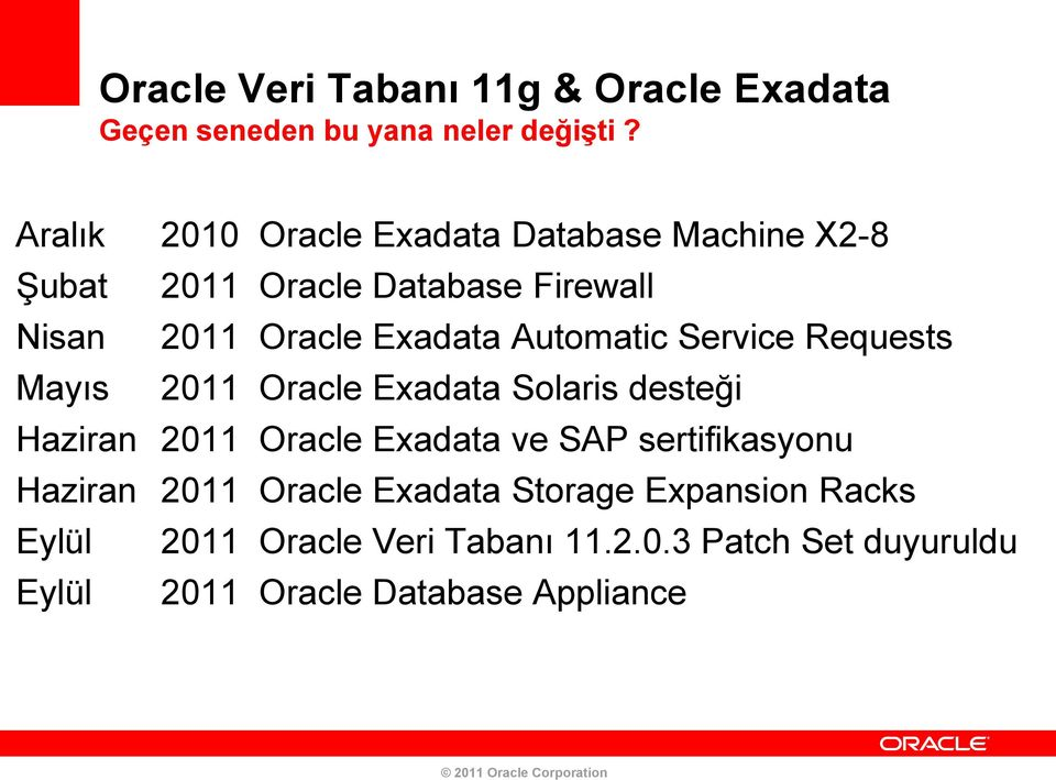 Automatic Service Requests Mayıs 2011 Oracle Exadata Solaris desteği Haziran 2011 Oracle Exadata ve SAP