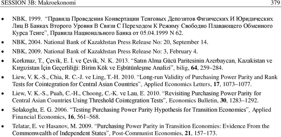 Банка от 05.04.1999 N 62. NBK, 4. National Bank of Kazakhstan Press Release No: 20, September 14. NBK, 9. National Bank of Kazakhstan Press Release No: 3, February 4. Korkmaz, T., Çevik, E. İ.
