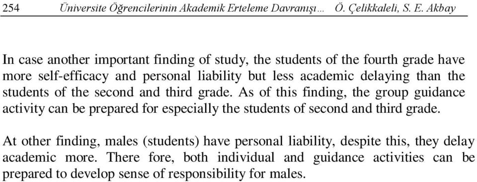 Akbay In case another important finding of study, the students of the fourth grade have more self-efficacy and personal liability but less academic