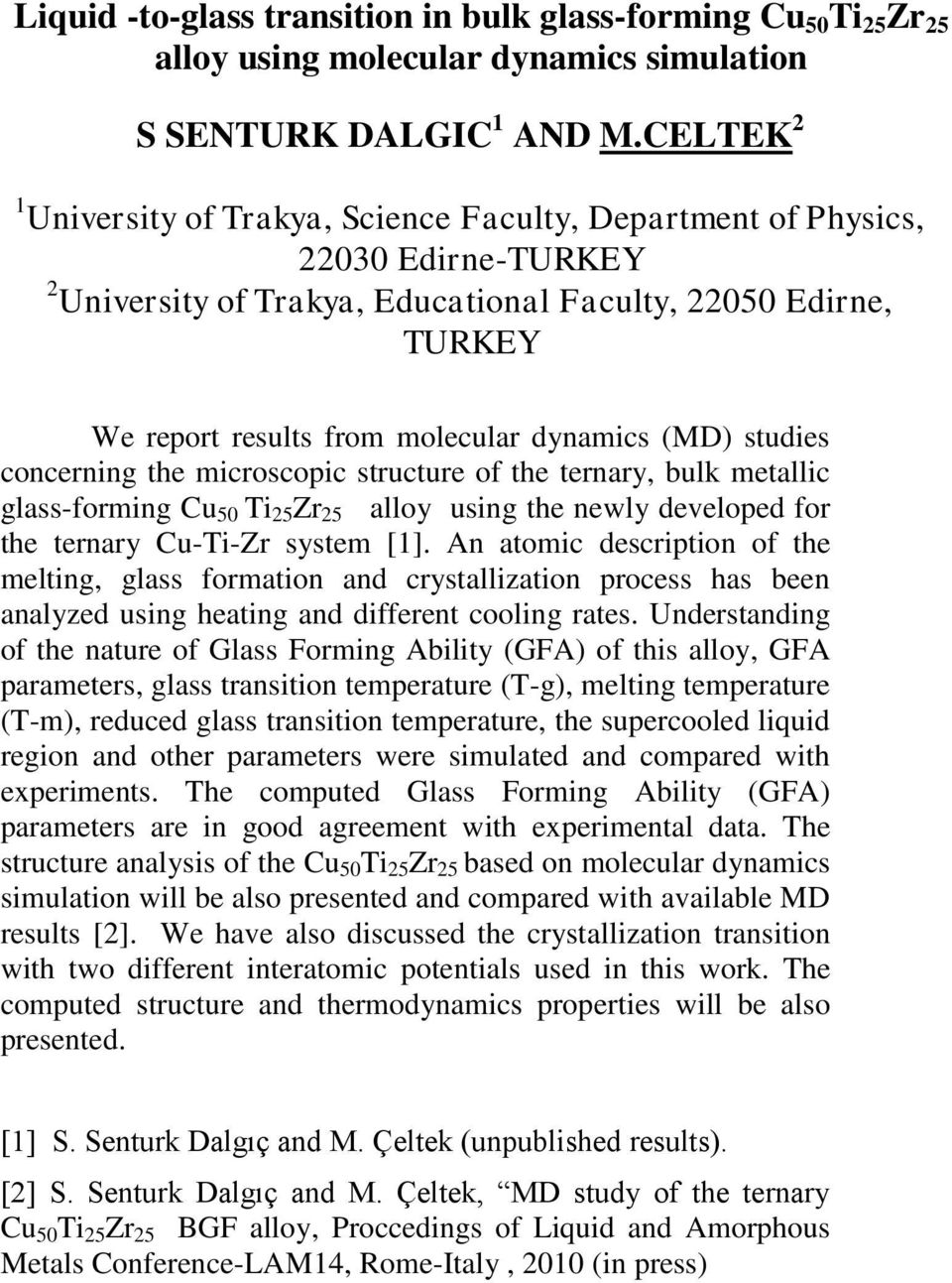 dynamics (MD) studies concerning the microscopic structure of the ternary, bulk metallic glass-forming Cu 50 Ti 25 Zr 25 alloy using the newly developed for the ternary Cu-Ti-Zr system [1].