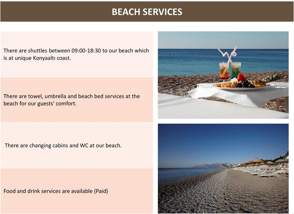 There are towel, umbrella and beach bed services at the beach for our