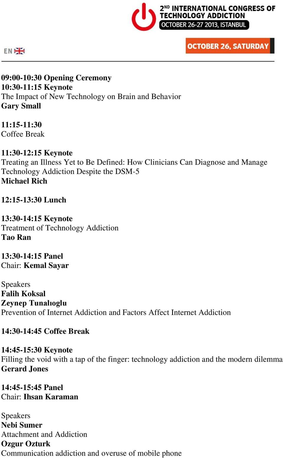 Kemal Sayar Falih Koksal Zeynep Tunalıoglu Prevention of Internet Addiction and Factors Affect Internet Addiction 14:30-14:45 Coffee Break 14:45-15:30 Keynote Filling the void with a tap of the